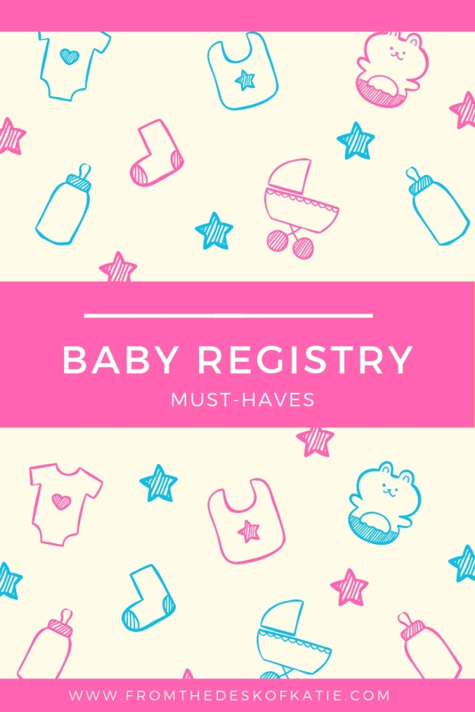 Baby Shower Registry Must-Haves | From the Desk of Katie